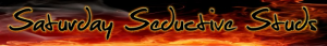 saturday-seductive-studs